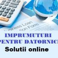 Imprumuturi pentru datornici. Solutii online